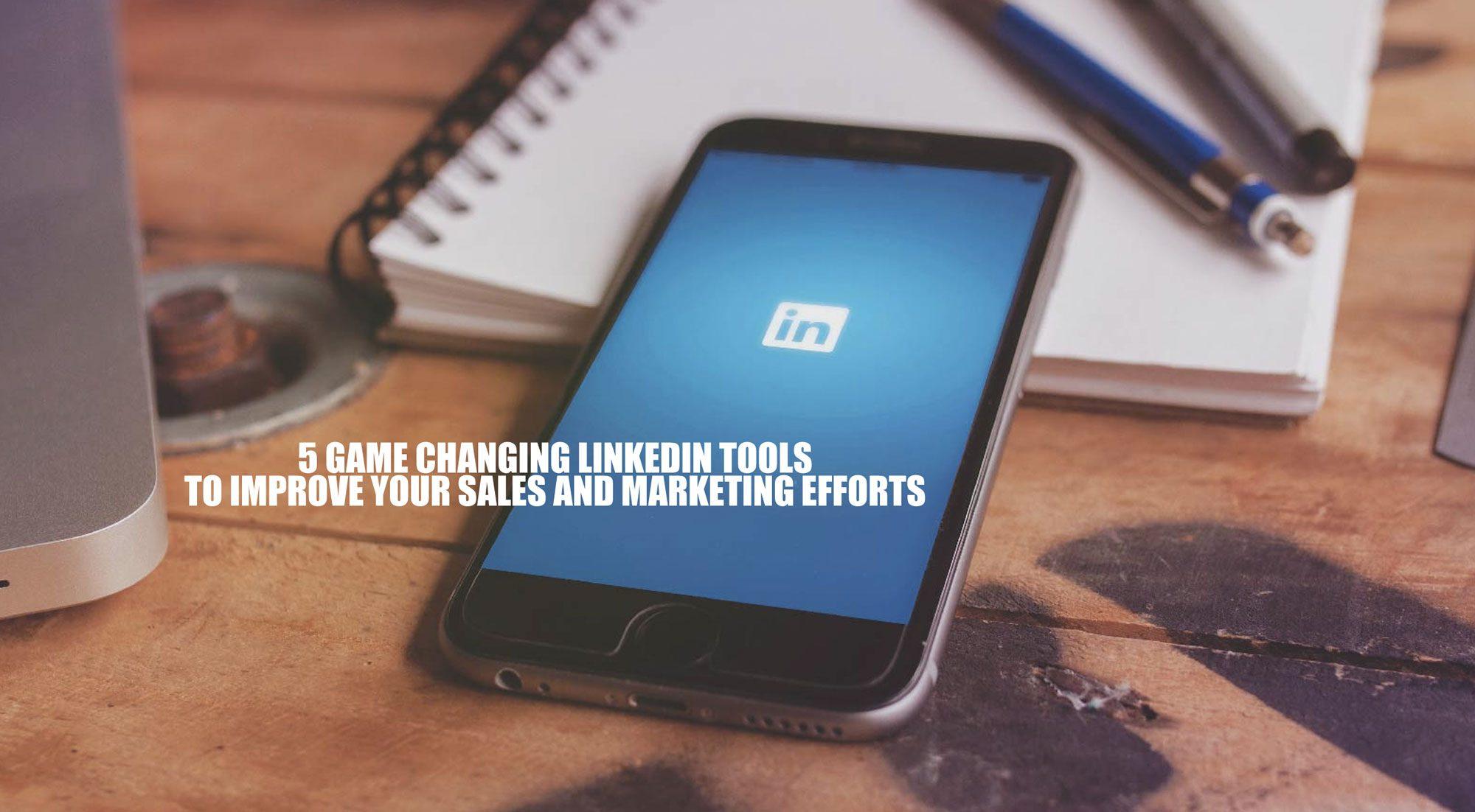 5 Game Changing LinkedIn Tools To Improve Your Sales and Marketing Efforts-1marketingidea